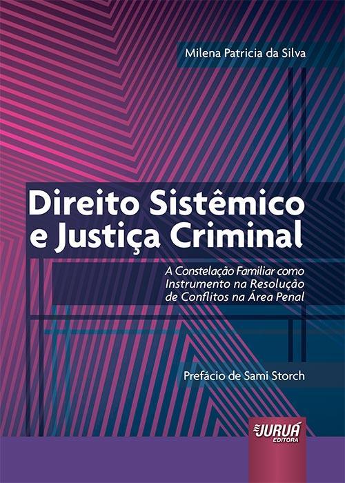 Resumo do livro: Direito Sistêmico e Justiça Criminal de Milena Patricia da Silva