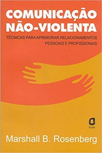 Comunicação não violenta - Técnicas para aprimorar relacionamentos pessoais e profissionais