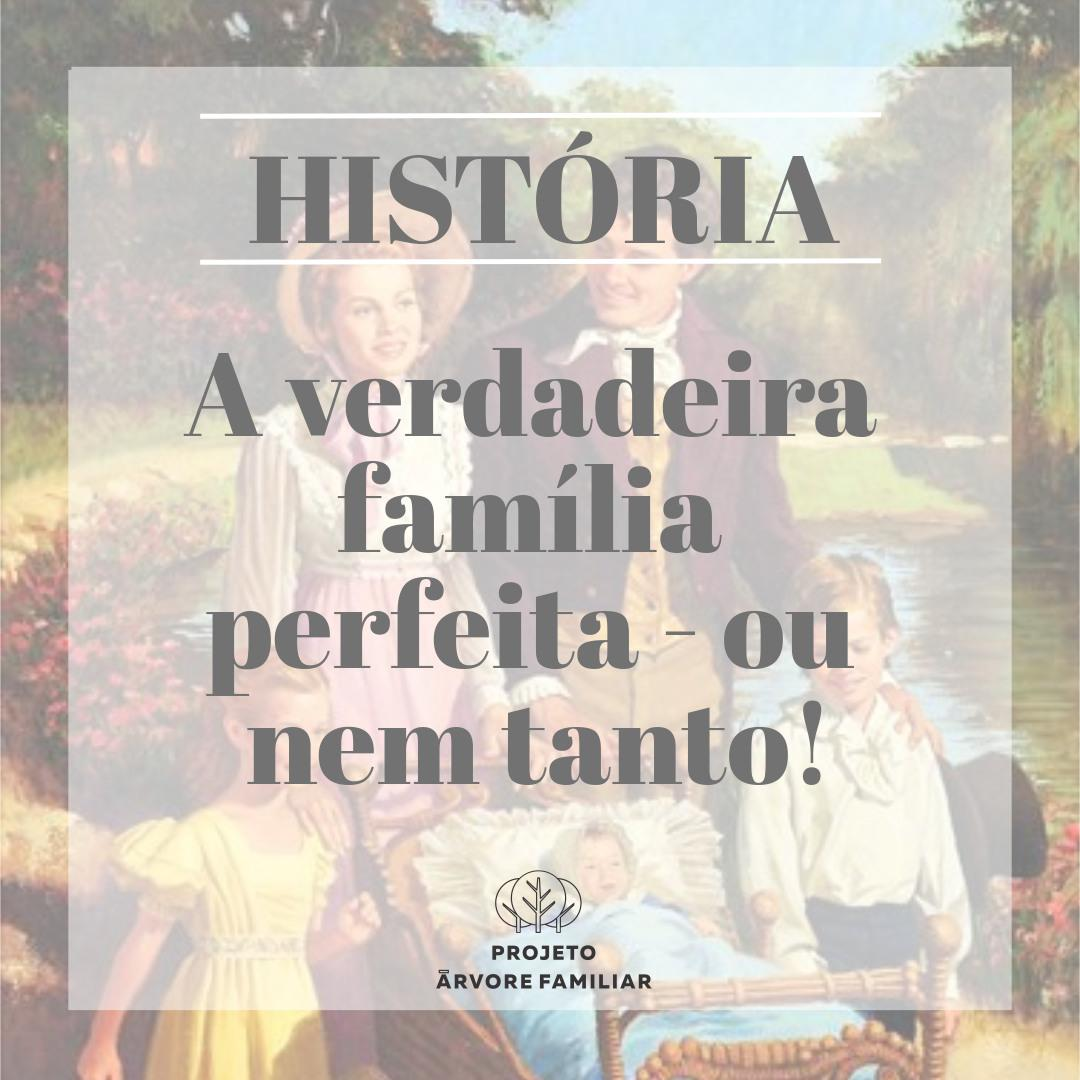 A verdadeira família perfeita - ou nem tanto!