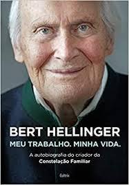 FICHAMENTO DO LIVRO: MEU TRABALHO, MINHA VIDA - DE BERT HELLINGER