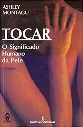 FICHAMENTO: TOCAR - O SIGNIFICADO HUMANO DA PELE