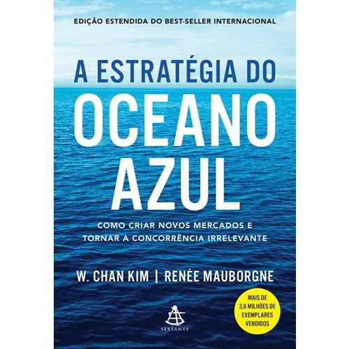 A Estratégia do Oceano Azul - Como criar novos mercados e tornar a concorrência irrelevante