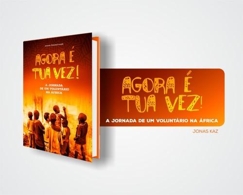 AGORA É A TUA VEZ! A JORNADA DE UM VOLUNTÁRIO NA ÁFRICA