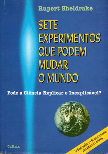 FICHAMENTO: SETE EXPERIMENTOS QUE PODEM SALVAR O MUNDO- PODE A CIÊNCIA EXPLICAR O INEXPLICÁVEL?
