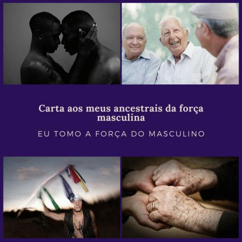 CARTA AOS ANTEPASSADOS - A FORÇA DO MASCULINO