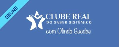 Clube Real do Saber Sistêmico com Olinda Guedes