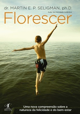 FLORESCER Uma nova compreensão sobre a natureza da felicidade e do bem-estar