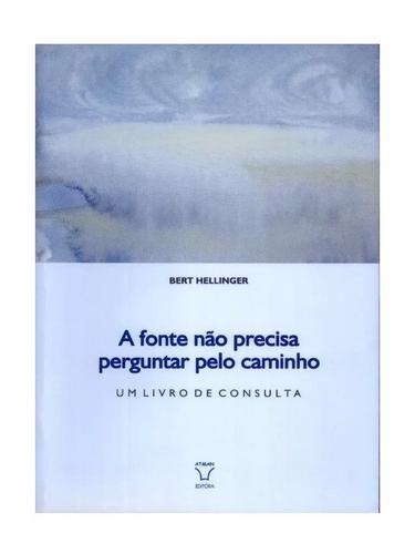 Fichamento- A fonte não precisa perguntar pelo caminho- Bert Hellinger