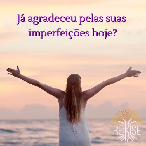 Já agradeceu por suas imperfeições hoje?