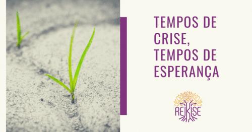 Tempos de crise, tempos de esperança