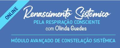 RENASCIMENTO SISTÊMICO PELA RESPIRAÇÃO CONSCIENTE – Curso Avançado em Constelações Sistêmicas – ONLINE – com Olinda Guedes