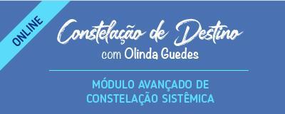 CONSTELAÇÃO DE DESTINO – Curso Avançado em Constelações Sistêmicas – ONLINE – com Olinda Guedes